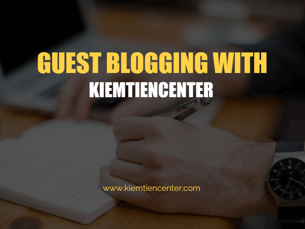 guest-blogging-kiemtiencenter