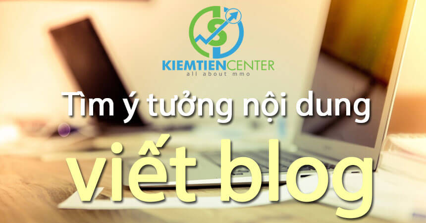 y-tuong-noi-dung-blog-kiemtiencenter
